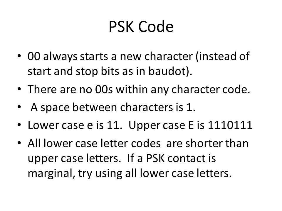 PSK Code 00 always starts a new character (instead of start and stop bits as in baudot). There are no 00s within any character code.