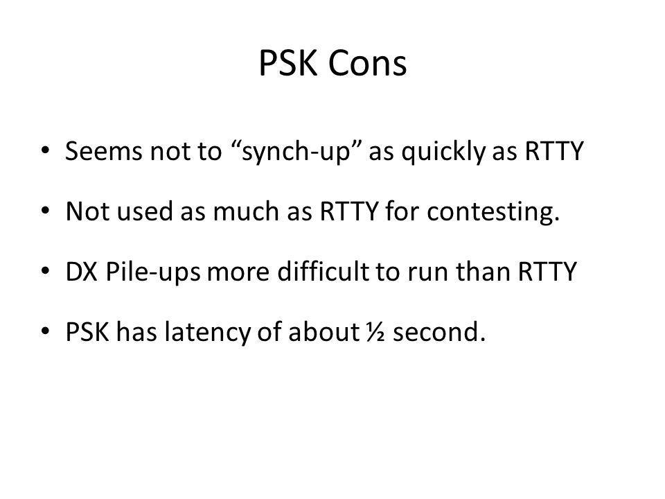 PSK Cons Seems not to synch-up as quickly as RTTY