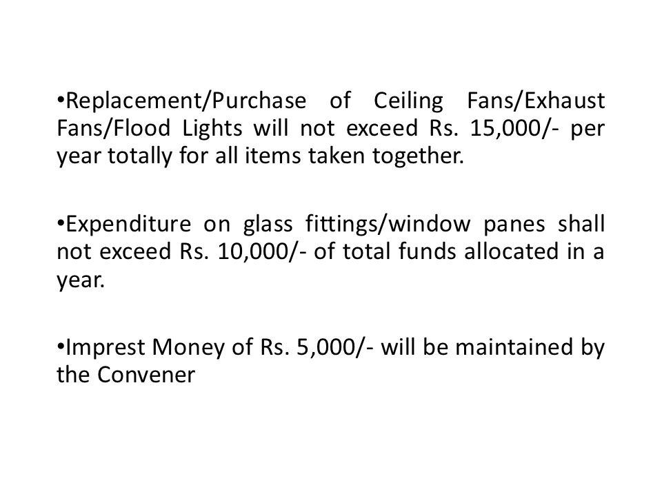 Replacement/Purchase of Ceiling Fans/Exhaust Fans/Flood Lights will not exceed Rs. 15,000/- per year totally for all items taken together.