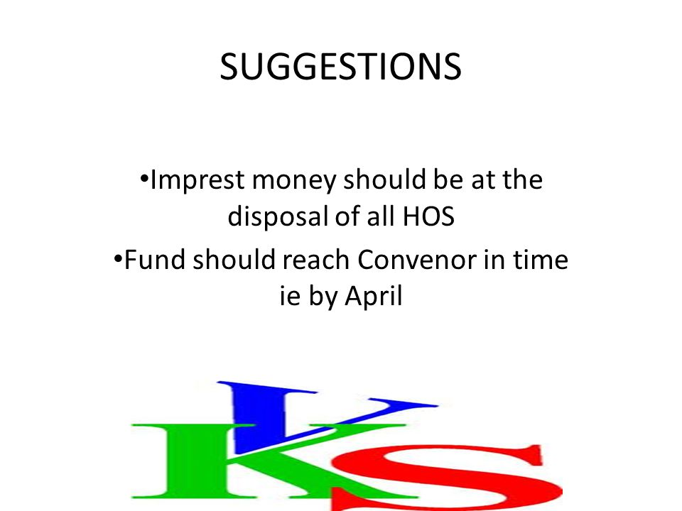SUGGESTIONS Imprest money should be at the disposal of all HOS