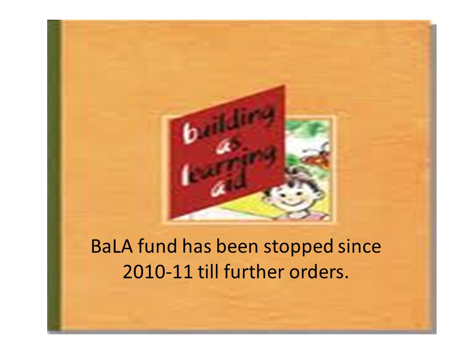 BaLA fund has been stopped since 2010-11 till further orders.