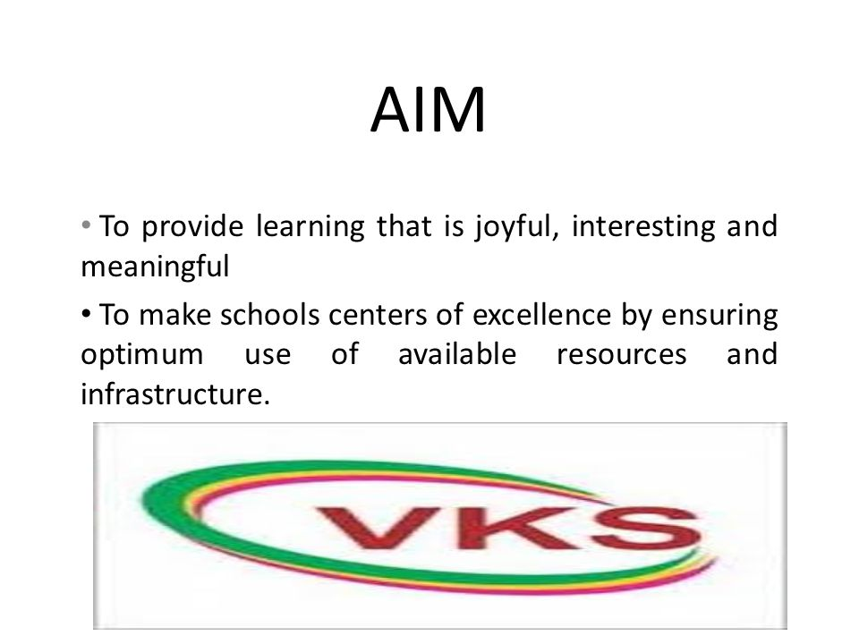 AIM To provide learning that is joyful, interesting and meaningful