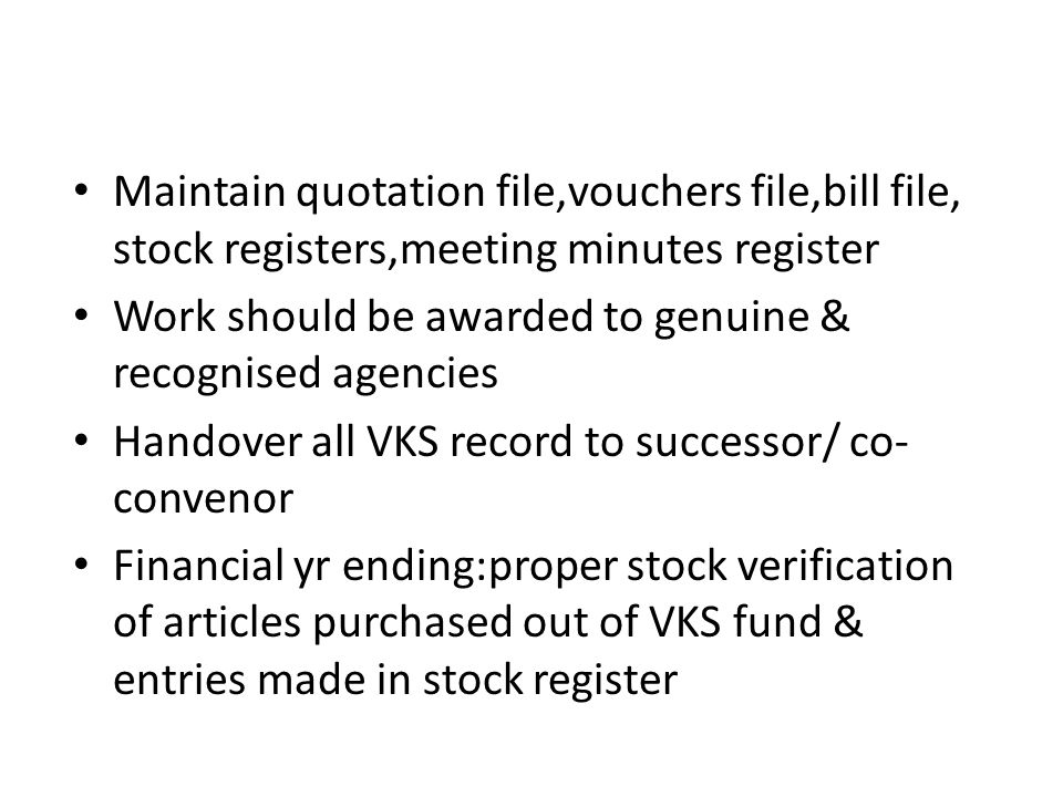 Maintain quotation file,vouchers file,bill file, stock registers,meeting minutes register
