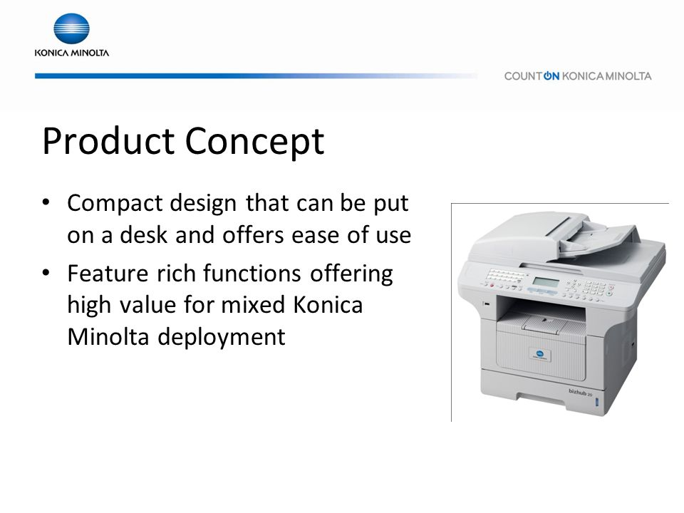 Product Concept Compact design that can be put on a desk and offers ease of use.