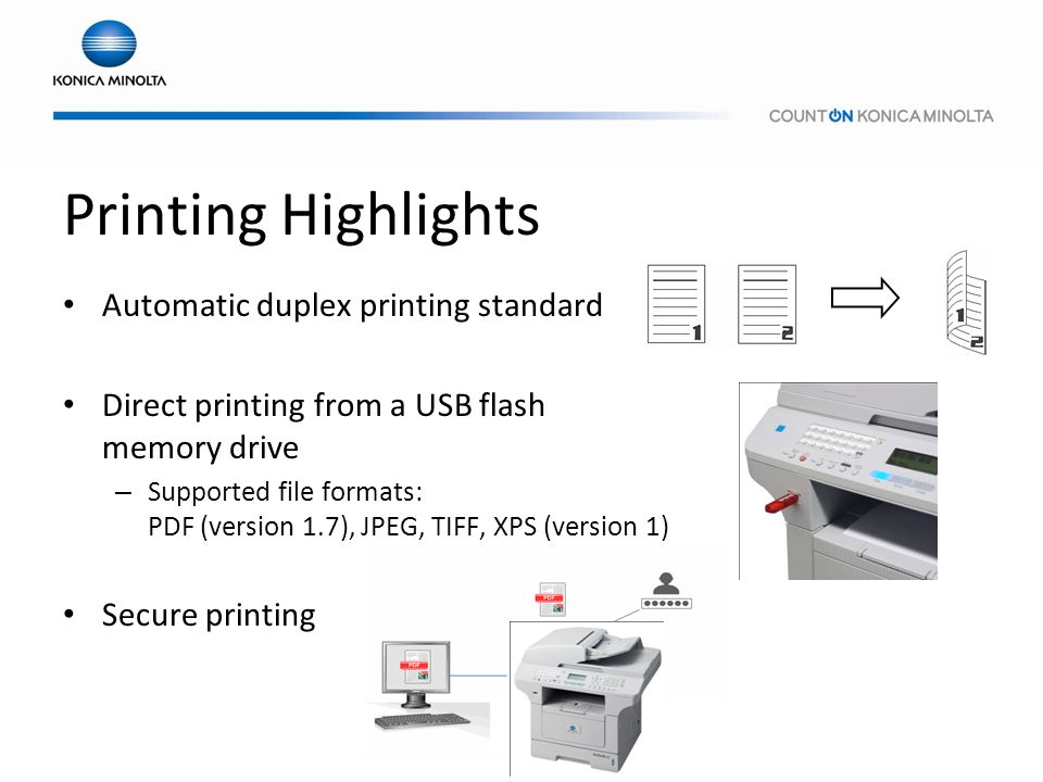 Printing Highlights Automatic duplex printing standard