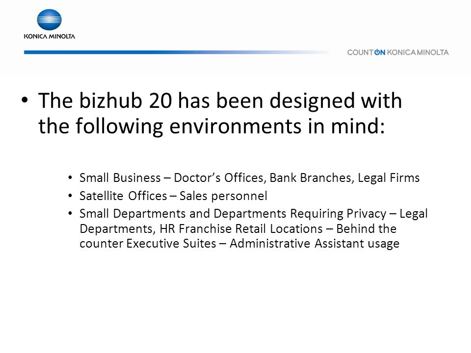 The bizhub 20 has been designed with the following environments in mind: