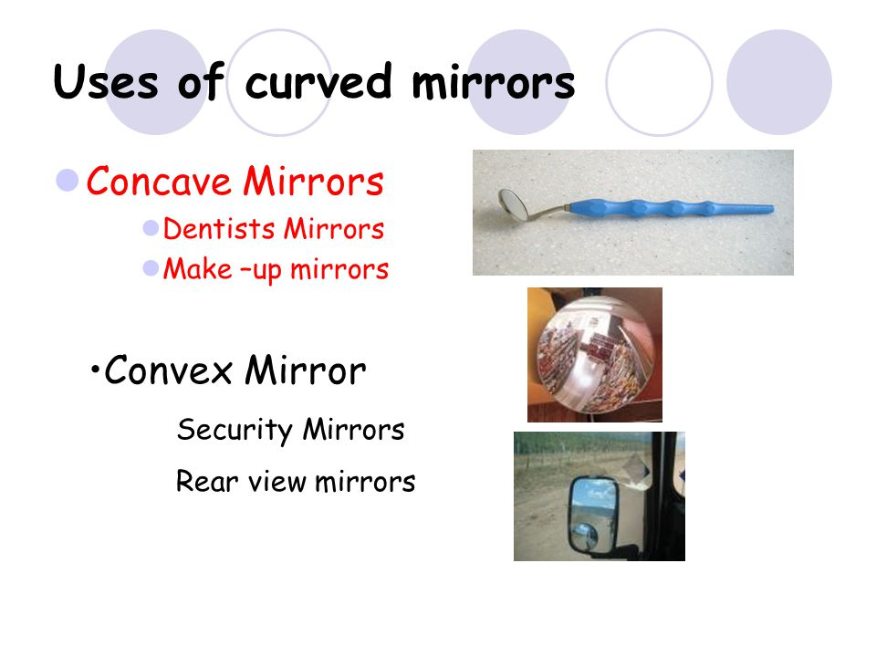 Uses of curved mirrors Concave Mirrors Convex Mirror Security Mirrors