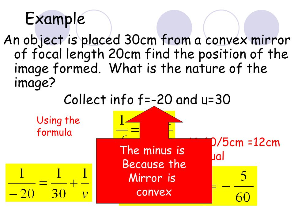 Example An object is placed 30cm from a convex mirror of focal length 20cm find the position of the image formed. What is the nature of the image