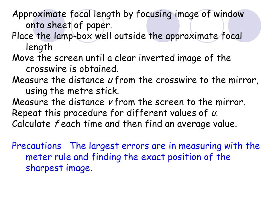 Approximate focal length by focusing image of window onto sheet of paper.
