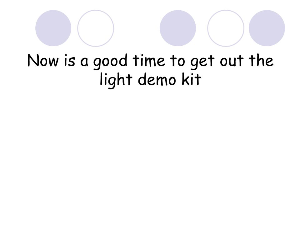Now is a good time to get out the light demo kit