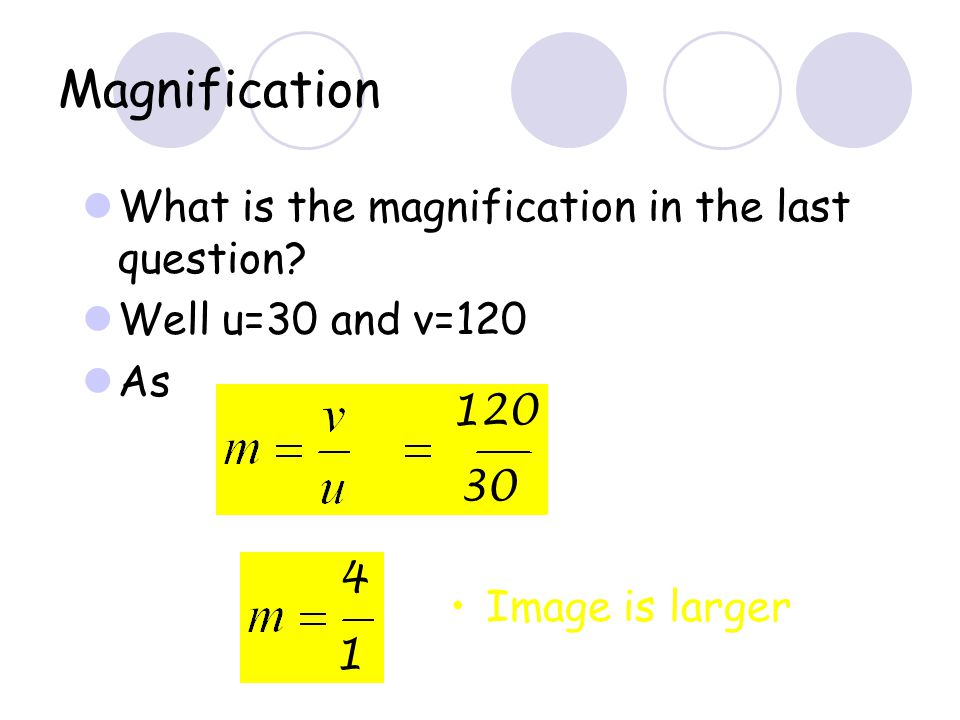 Magnification What is the magnification in the last question