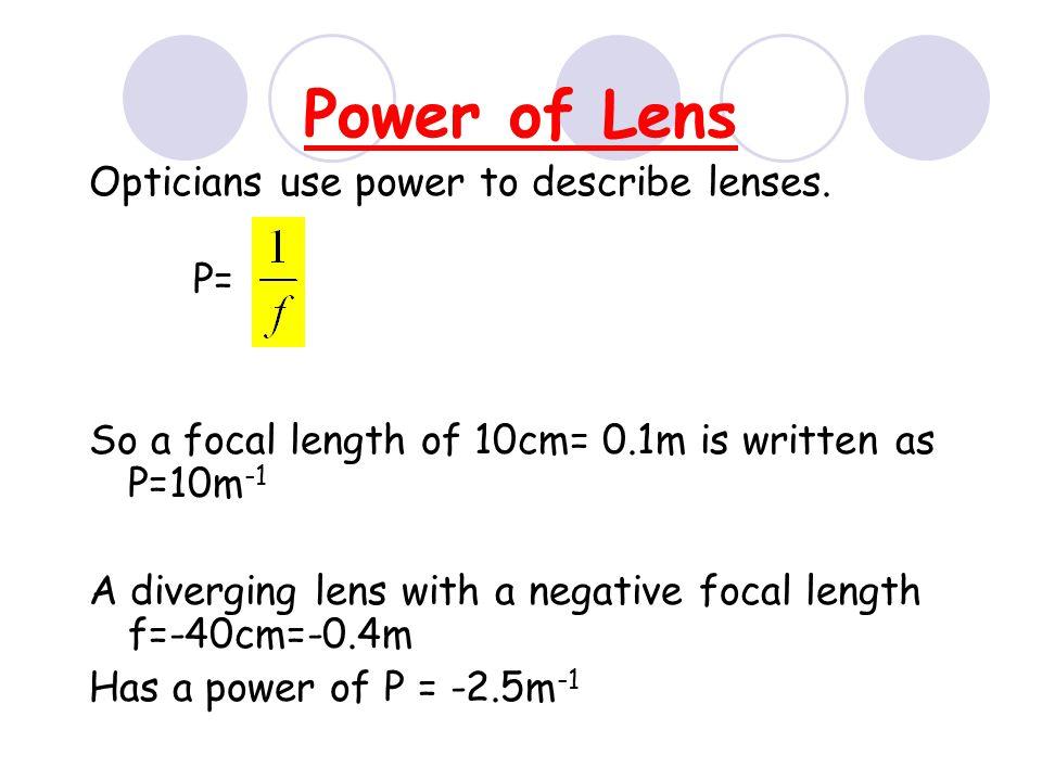 Power of Lens Opticians use power to describe lenses. P=