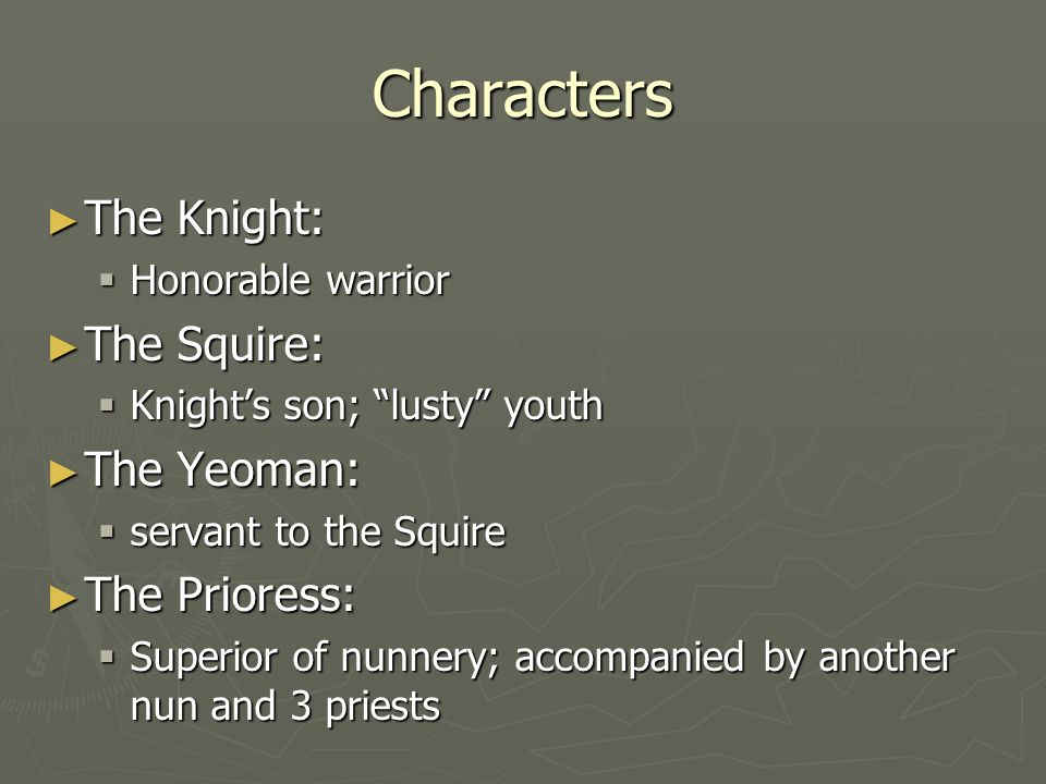 Characters The Knight: The Squire: The Yeoman: The Prioress: