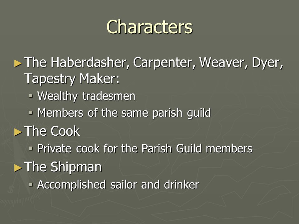 Characters The Haberdasher, Carpenter, Weaver, Dyer, Tapestry Maker: