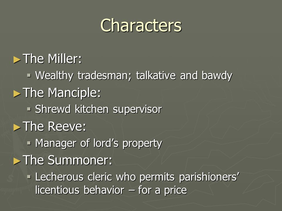 Characters The Miller: The Manciple: The Reeve: The Summoner: