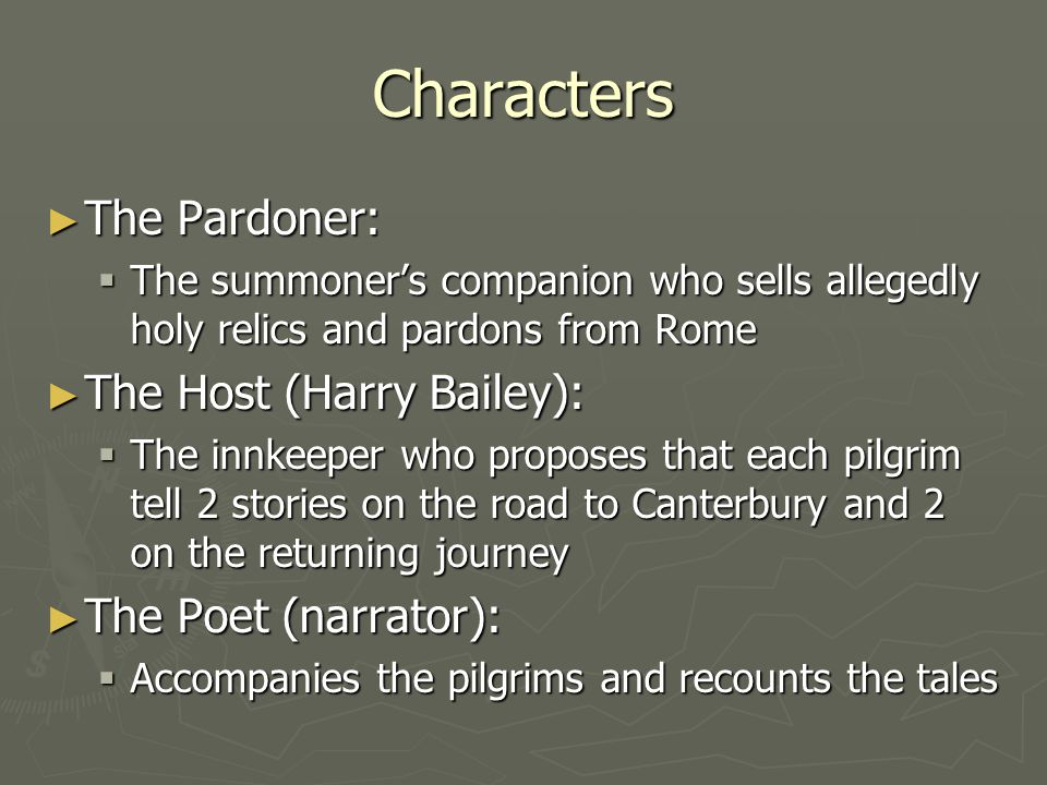 Characters The Pardoner: The Host (Harry Bailey): The Poet (narrator):