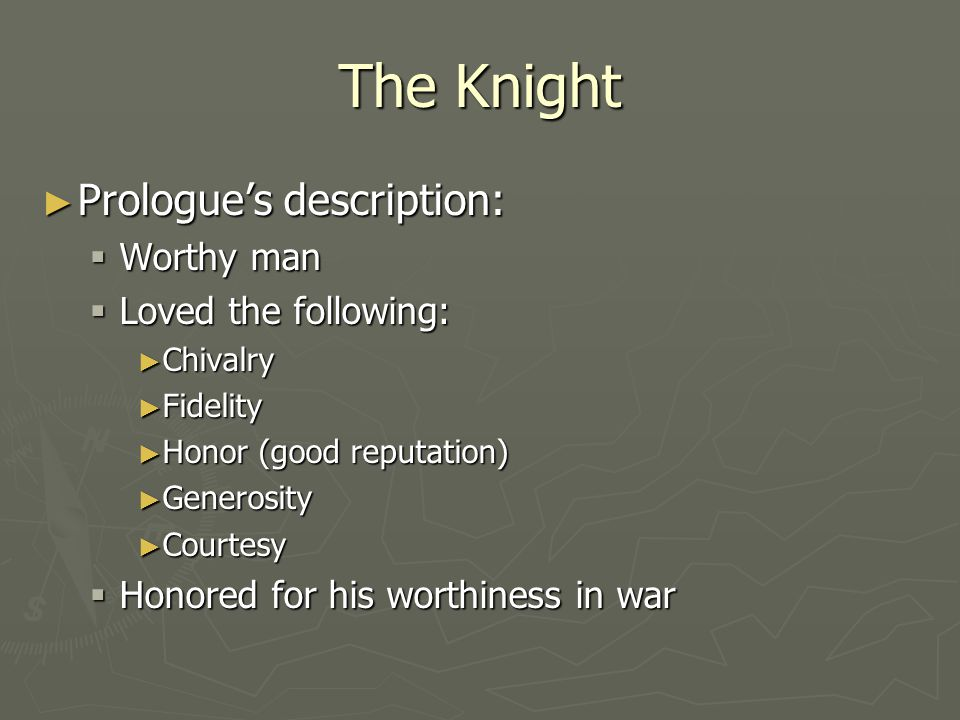 The Knight Prologue's description: Worthy man Loved the following: