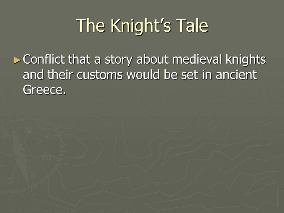 The Knight's Tale Conflict that a story about medieval knights and their customs would be set in ancient Greece.