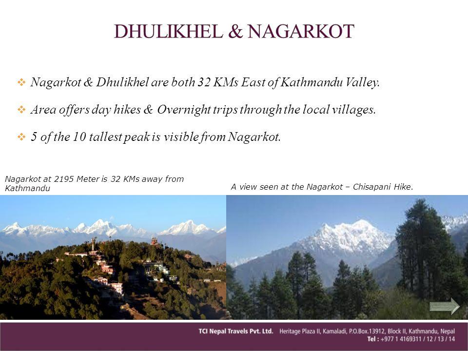 DHULIKHEL & NAGARKOT Nagarkot & Dhulikhel are both 32 KMs East of Kathmandu Valley.