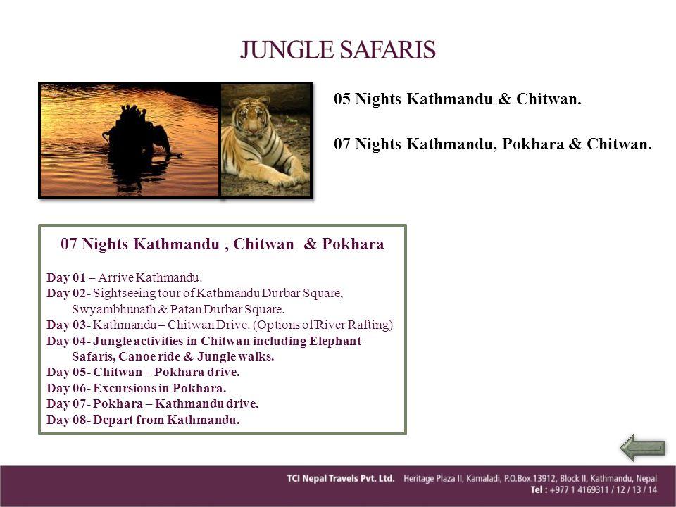05 Nights Kathmandu & Chitwan 07 Nights Kathmandu , Chitwan & Pokhara