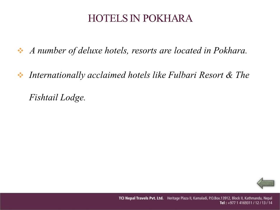 HOTELS IN POKHARA A number of deluxe hotels, resorts are located in Pokhara.