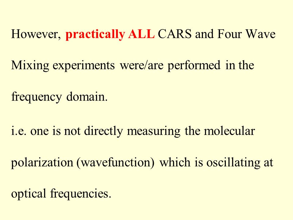 However, practically ALL CARS and Four Wave Mixing experiments were/are performed in the frequency domain.