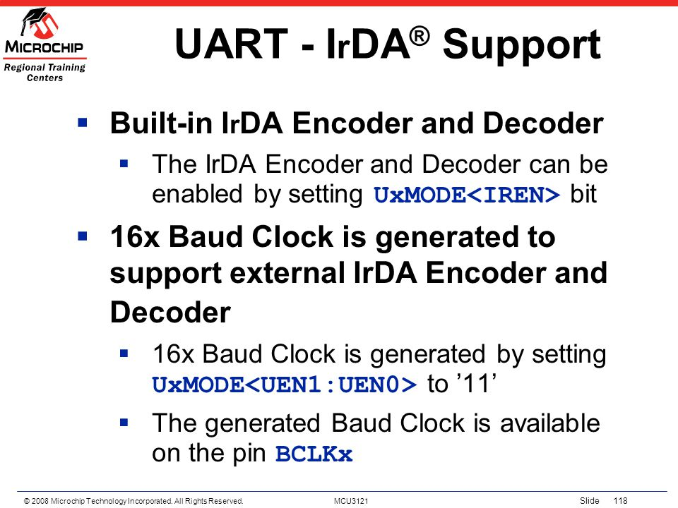 UART - IrDA® Support Built-in IrDA Encoder and Decoder