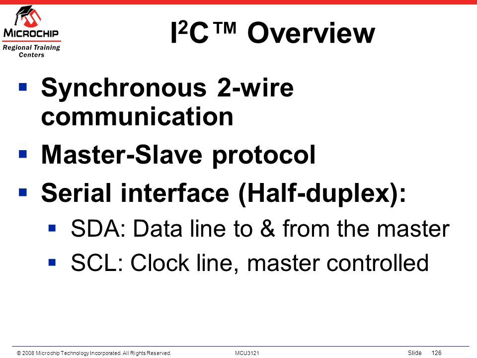 I2C™ Overview Synchronous 2-wire communication Master-Slave protocol