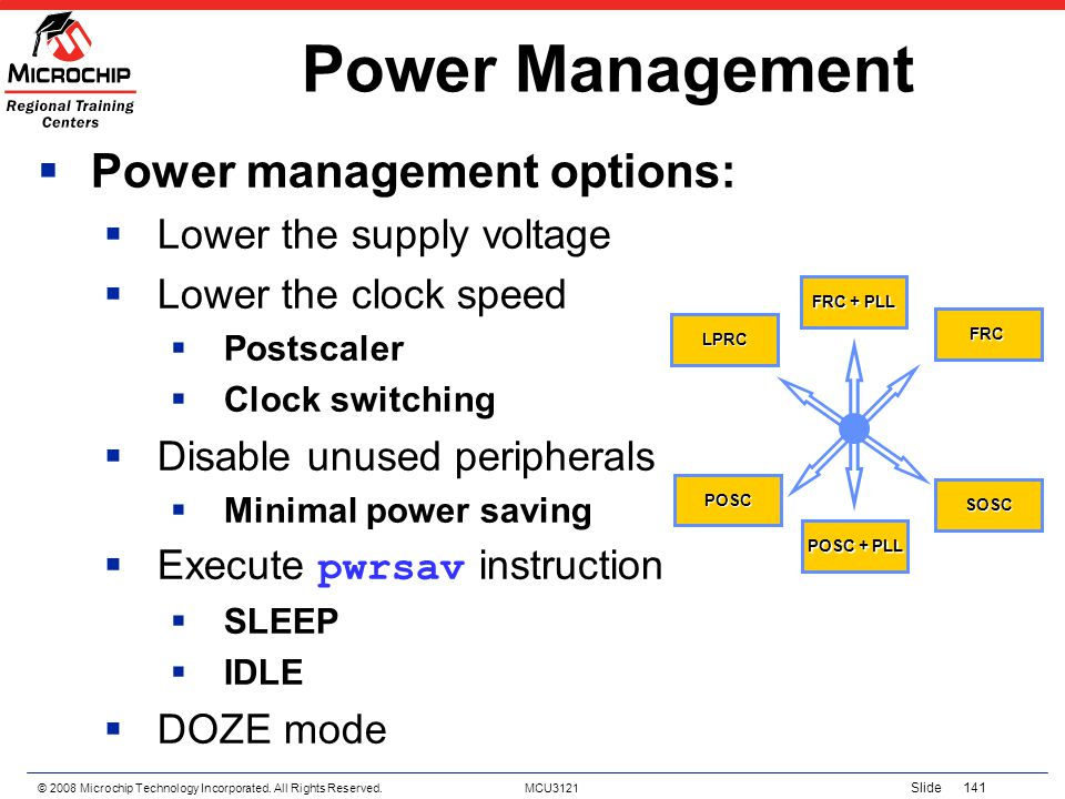 Power Management Power management options: Lower the supply voltage