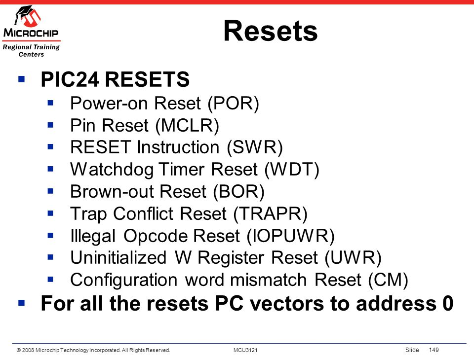 Resets PIC24 RESETS For all the resets PC vectors to address 0