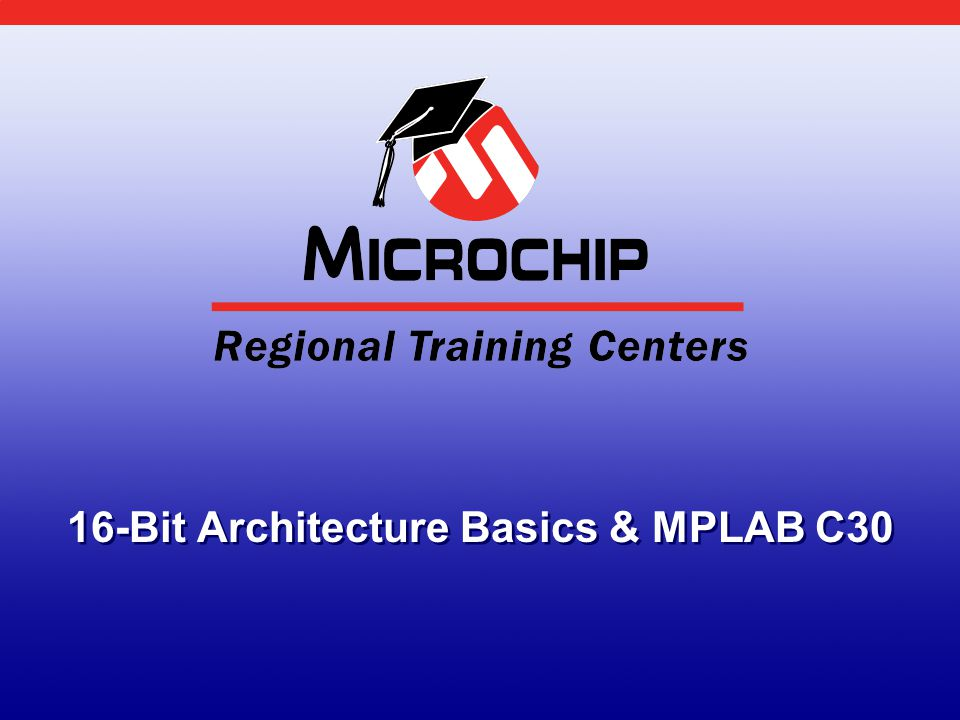 16-Bit Architecture Basics & MPLAB C30