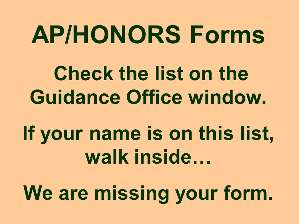 AP/HONORS Forms Check the list on the Guidance Office window.
