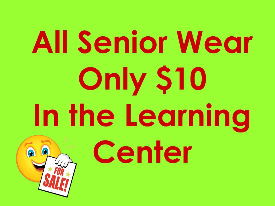 All Senior Wear Only $10 In the Learning Center