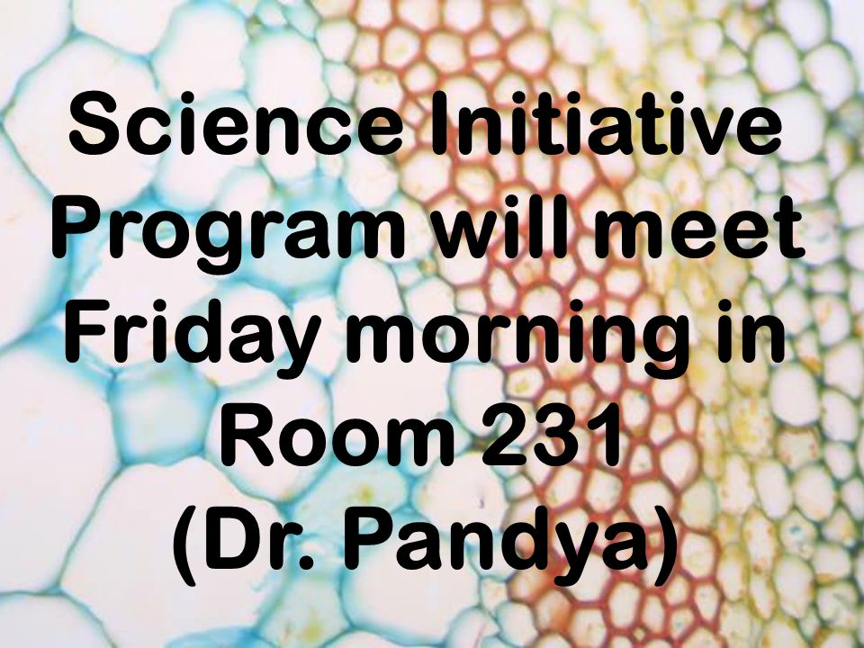 Science Initiative Program will meet Friday morning in Room 231 (Dr