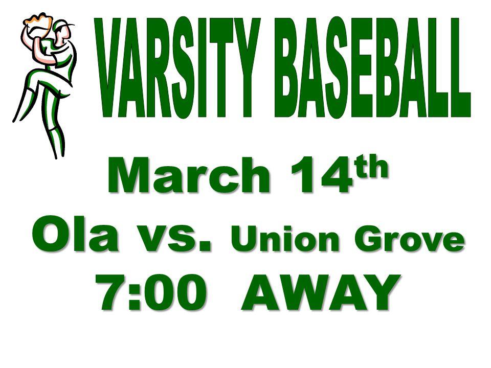 March 14th Ola vs. Union Grove 7:00 AWAY
