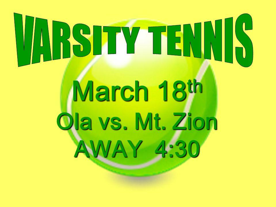 March 18th Ola vs. Mt. Zion AWAY 4:30