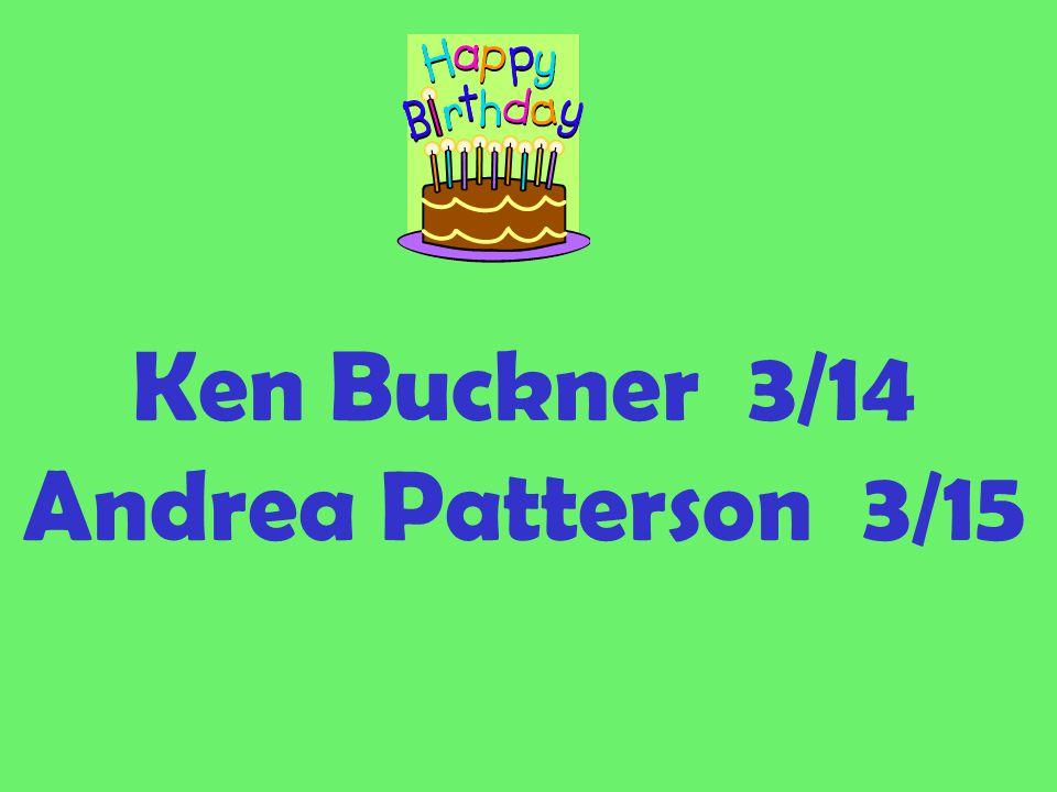 Ken Buckner 3/14 Andrea Patterson 3/15