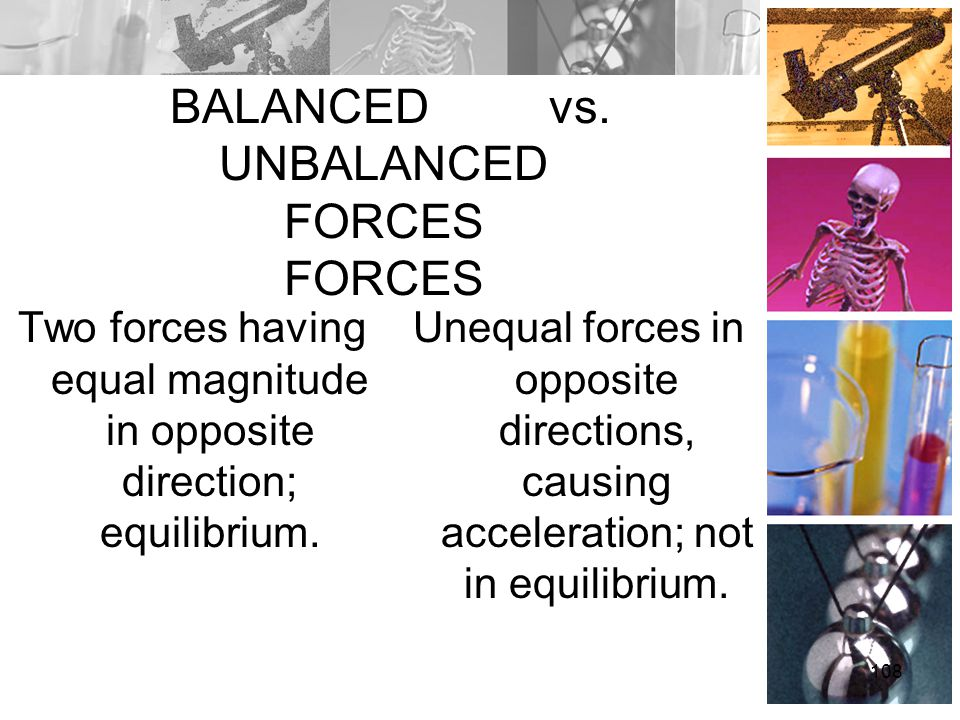 BALANCED vs. UNBALANCED FORCES FORCES