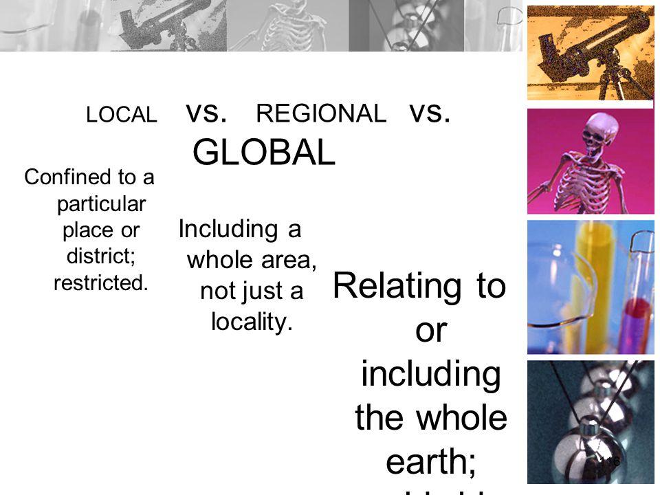 LOCAL vs. REGIONAL vs. GLOBAL