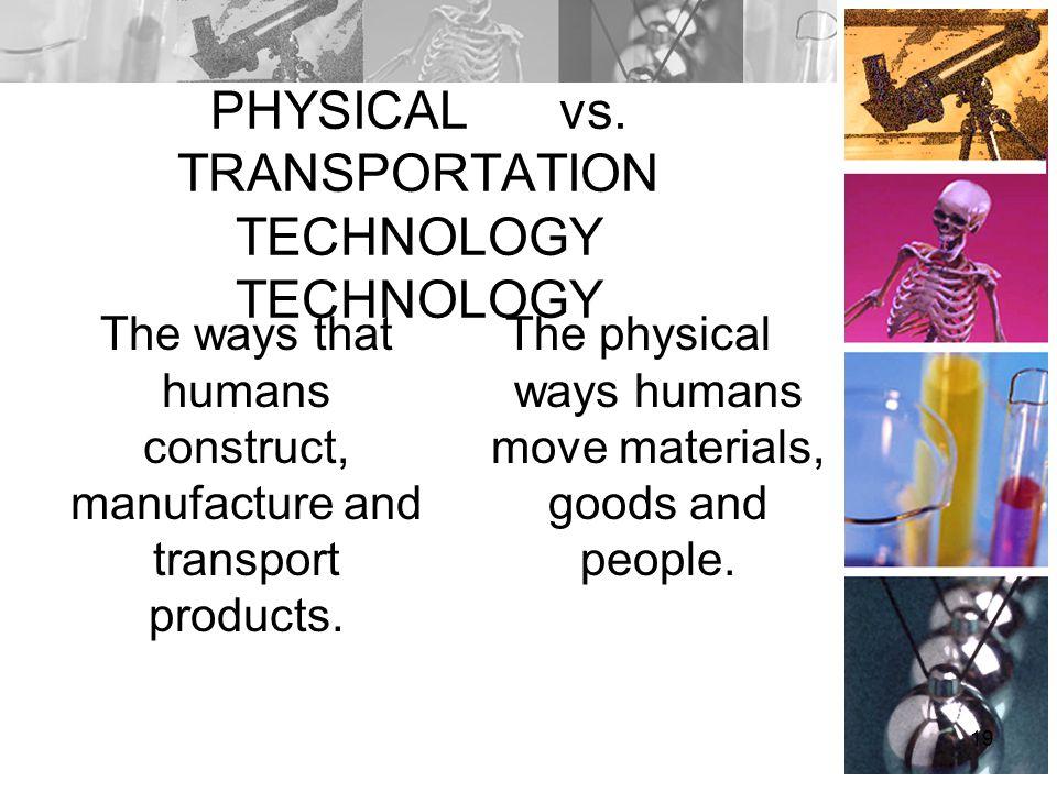 PHYSICAL vs. TRANSPORTATION TECHNOLOGY TECHNOLOGY