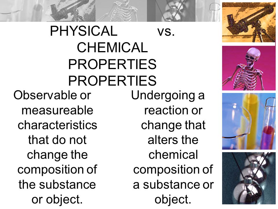 PHYSICAL vs. CHEMICAL PROPERTIES PROPERTIES