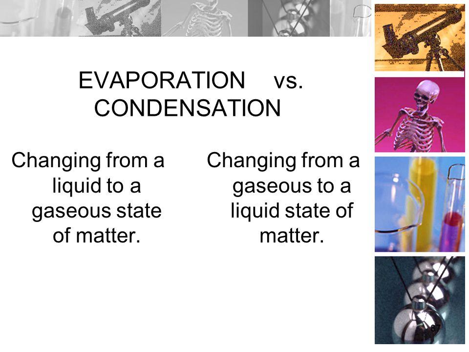 EVAPORATION vs. CONDENSATION