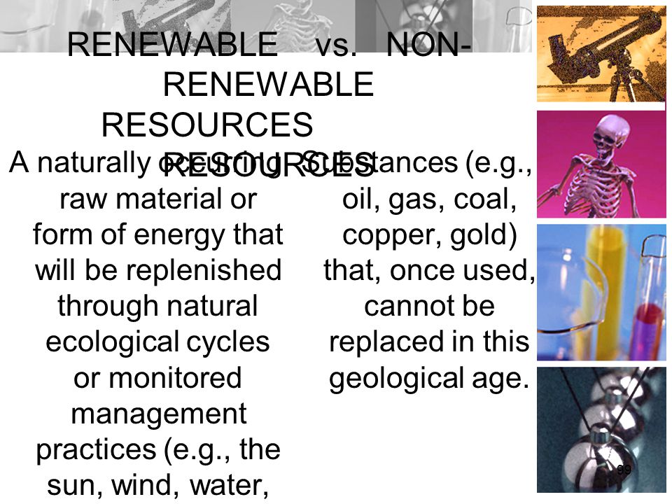 RENEWABLE vs. NON-RENEWABLE RESOURCES RESOURCES