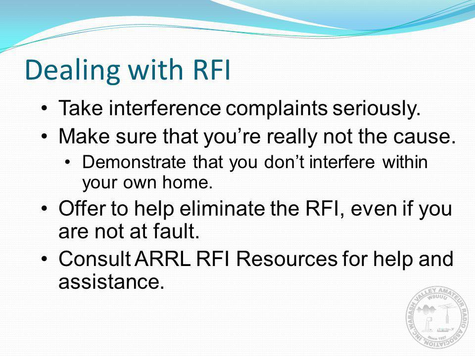 Dealing with RFI Take interference complaints seriously.