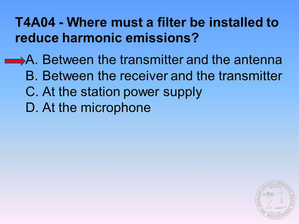 T4A04 - Where must a filter be installed to reduce harmonic emissions