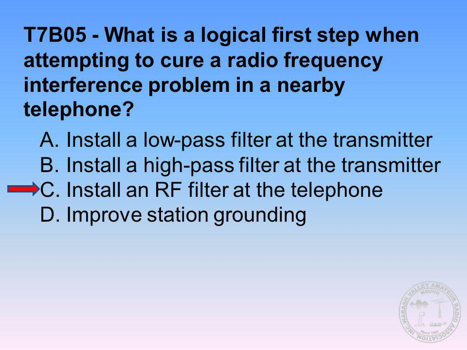 T7B05 - What is a logical first step when attempting to cure a radio frequency interference problem in a nearby telephone