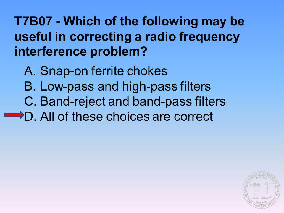 T7B07 - Which of the following may be useful in correcting a radio frequency interference problem