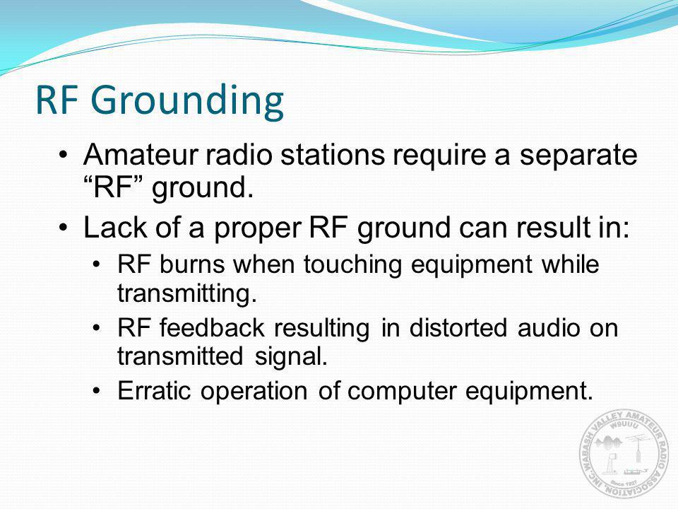 RF Grounding Amateur radio stations require a separate RF ground.