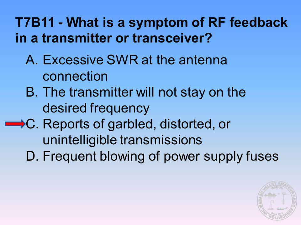 T7B11 - What is a symptom of RF feedback in a transmitter or transceiver