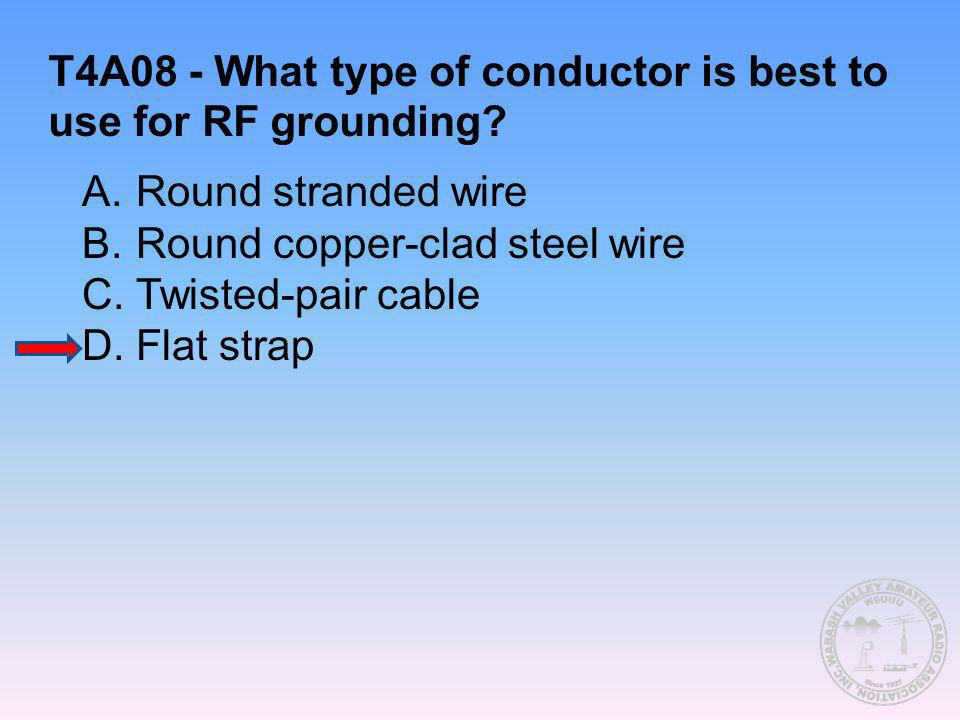 T4A08 - What type of conductor is best to use for RF grounding